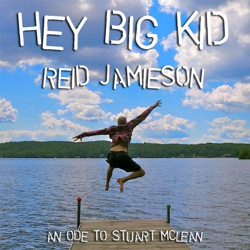 Play & Download Hey Big Kid by Reid Jamieson | Napster