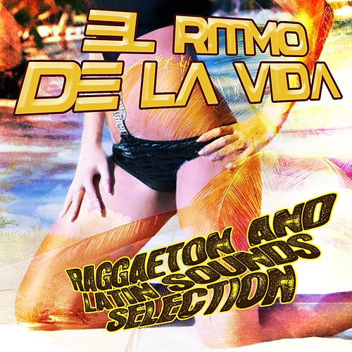 Play & Download El Ritmo De La Vida Reggaeton and Latin Sounds Selection by Various Artists | Napster