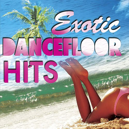 Exotic Dancefloor Hits by Various Artists