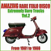 Play & Download Amazing Rare Italo Disco, Vol. 2 (From 1981 To 1988 Extremely Rare Tracks) by Various Artists | Napster