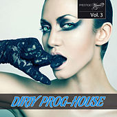 Dirty Prog-House Vol. 3 by Various Artists