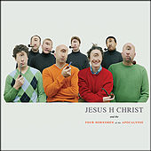 Play & Download Jesus H Christ and The Four Hornsmen Of The Apocalypse by Jesus H Christ and The Four Hornsmen of the Apocalypse | Napster
