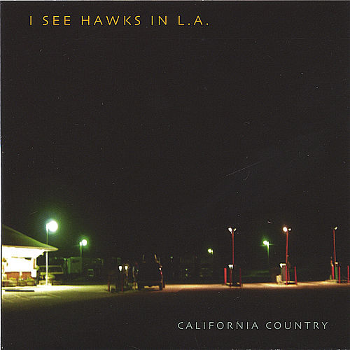 Play & Download California Country by I See Hawks In L.A. | Napster