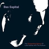 Das Capital - The Songwriting Genius Of Luke Haines And The Auteurs by Luke Haines