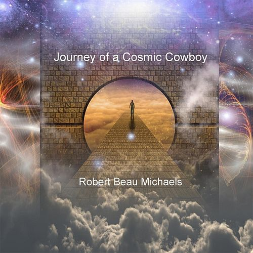 Play & Download Journey of a Cosmic Cowboy by Robert Beau Michaels | Napster