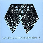 Wasps And White Roses by Matt Bauer