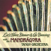 Play & Download Let's Have Dinner and Go Dancing with the Mandragora Tango Orchestra by Mandrágora Tango Orchestra | Napster