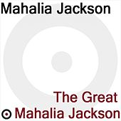 The Great Mahalia Jackson by Mahalia Jackson