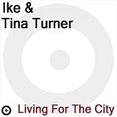 Play & Download Living for the City by Ike and Tina Turner | Napster