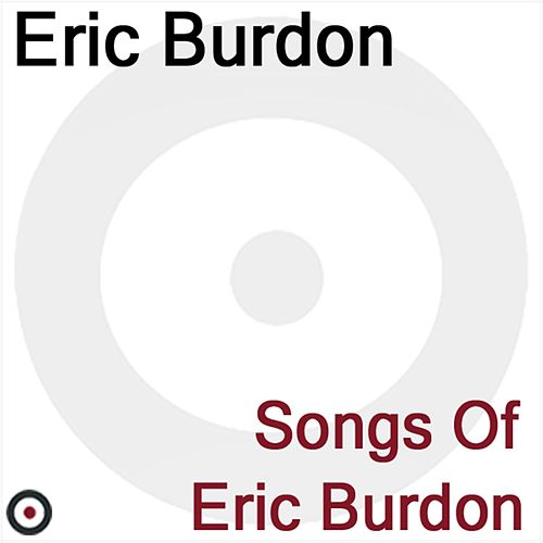 Songs Of Eric Burdon by Eric Burdon