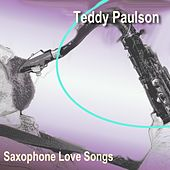 Saxophon Love Songs (Soft Saxophon Songs) by Teddy Paulson
