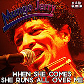 When She Comes, She Runs All over Me by Mungo Jerry