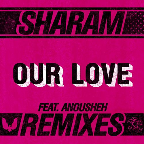 Play & Download Our Love: The Remixes - Single by Sharam | Napster