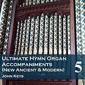 Play & Download Ultimate Hymn Organ Accompaniments (New Ancient & Modern) Vol. 5 by John Keys | Napster
