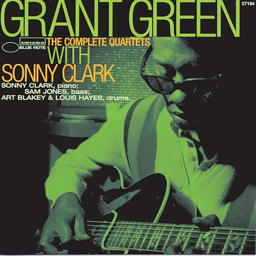Play & Download The Complete Quartets With Sonny Clark by Grant Green | Napster
