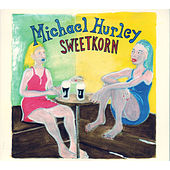 Play & Download Sweetkorn by Michael Hurley | Napster