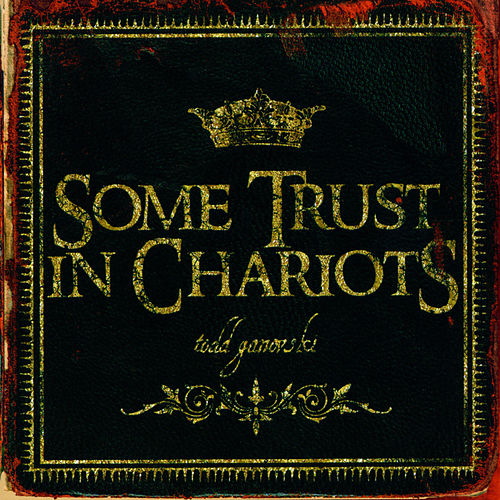 Play & Download Some Trust In Chariots by Todd Ganovski | Napster