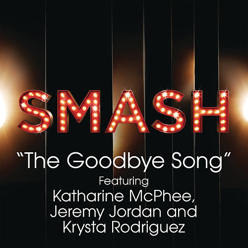 Play & Download The Goodbye Song (SMASH Cast Version feat. Katharine McPhee, Jeremy Jordan & Krysta Rodriguez) by SMASH Cast | Napster