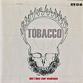 Play & Download Don't Deny Your Weakness by Tobacco | Napster