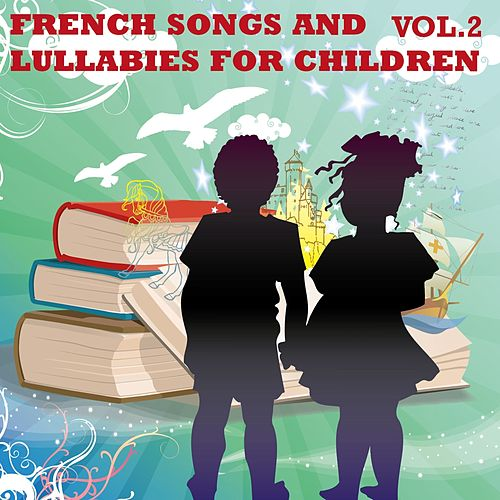 Play & Download French Songs and Lullabies For Children, Vol. 2 by The Children Songs | Napster