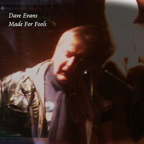 Made for Fools by Dave Evans
