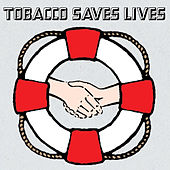 Play & Download Tobacco Saves Lives by Tobacco | Napster