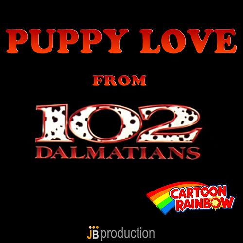 Puppy Love (From '102 Dalmatians') by Rainbow Cartoon
