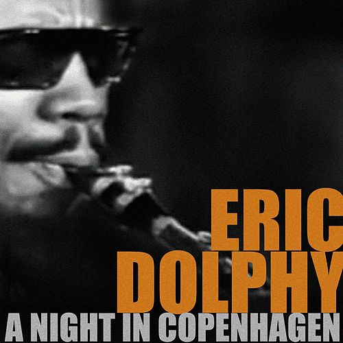 Play & Download Eric Dolphy, a Night in Copenhagen by Eric Dolphy | Napster
