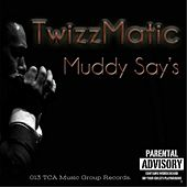 Play & Download Muddy Say's (feat. Jon Moxin) by Twizzmatic | Napster