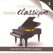 L'intégrale musique classique, vol. 3 (Tous les plus grands classiques) by Various Artists