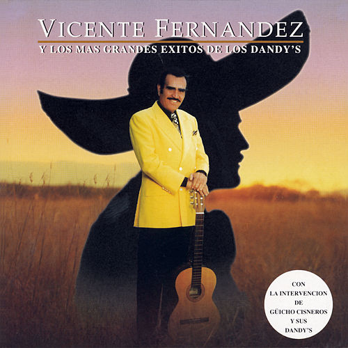 Play & Download Vicente Fernandez Y Los Mas Grandes Exitos De Los Dandy'S by Vicente Fernández | Napster