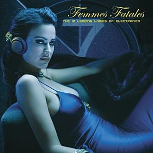 Femmes Fatales - The 12 Leading Ladies Of Electronica by Various Artists