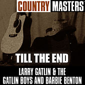 Country Masters: Till The End by Larry Gatlin