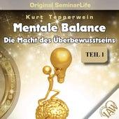 Mentale Balance - Die Macht des Überbewusstseins - Original Seminar Life, Teil 1 by Kurt Tepperwein