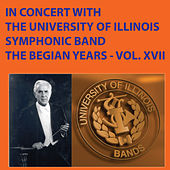 In Concert with The University of Illinois Symphonic Band - The Begian Years, Vol. XVII by University Of Illinois Symphonic Band