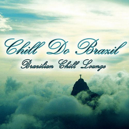 Play & Download Chill Do Brazil (Brazilian Chill Lounge) by Various Artists | Napster