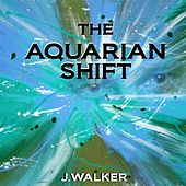 Play & Download The Aquarian Shift by J.Walker | Napster