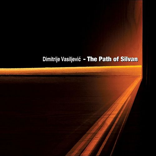 Play & Download The Path of Silvan by Dimitrije Vasiljevic | Napster