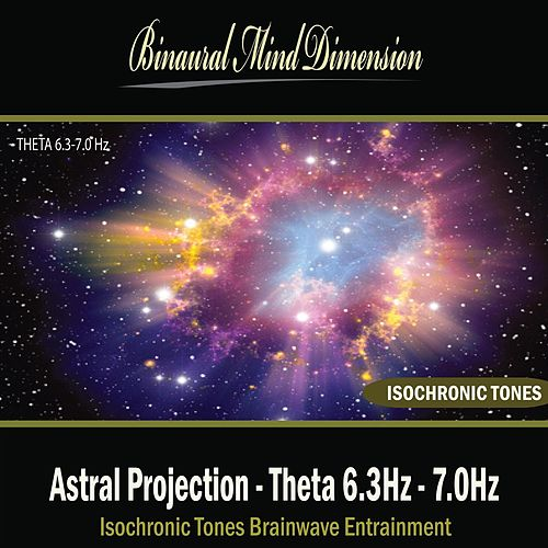 Astral Projection - Theta 6.3Hz - 7.0Hz: Isochronic Tones Brainwave Entrainment by Binaural Mind Dimension
