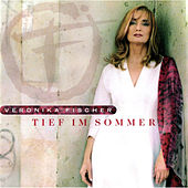 Play & Download Tief im Sommer by Veronika Fischer | Napster