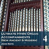Play & Download Ultimate Hymn Organ Accompaniments (New Ancient & Modern) Vol. 4 by John Keys | Napster