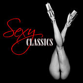 Play & Download Sexy Classics (Sexy, Sensual, Erotic Classical Music) by Various Artists | Napster