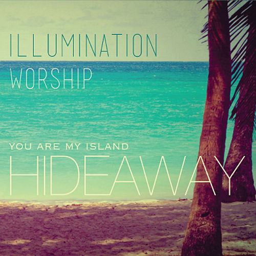 Hideaway by Illumination Worship