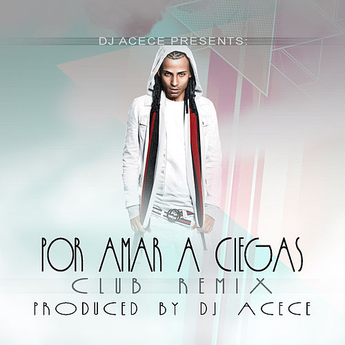 Play & Download Por Amar a Ciegas (Dj Acece Remix) by Arcangel | Napster