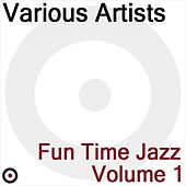 Fun Time Jazz Volume 1 by Various Artists