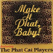 Play & Download Make It Phat, Baby! by The Phat Cat Players | Napster