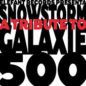 Play & Download Snowstorm: A Tribute To Galaxie 500 by Various Artists | Napster