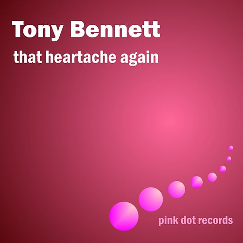 Play & Download That Heartache Again by Tony Bennett | Napster