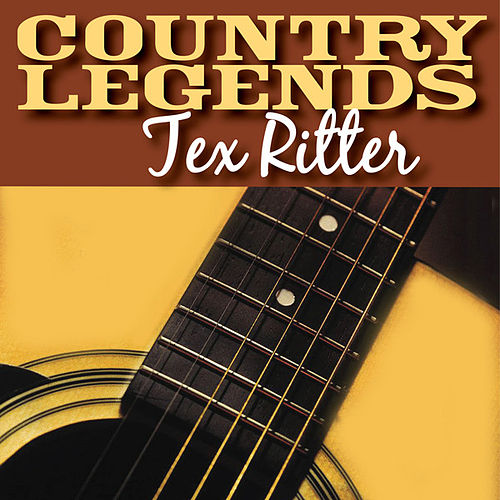 Play & Download Country Legends - Tex Ritter by Tex Ritter | Napster