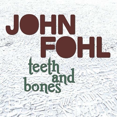 Play & Download Teeth and Bones by John Fohl | Napster